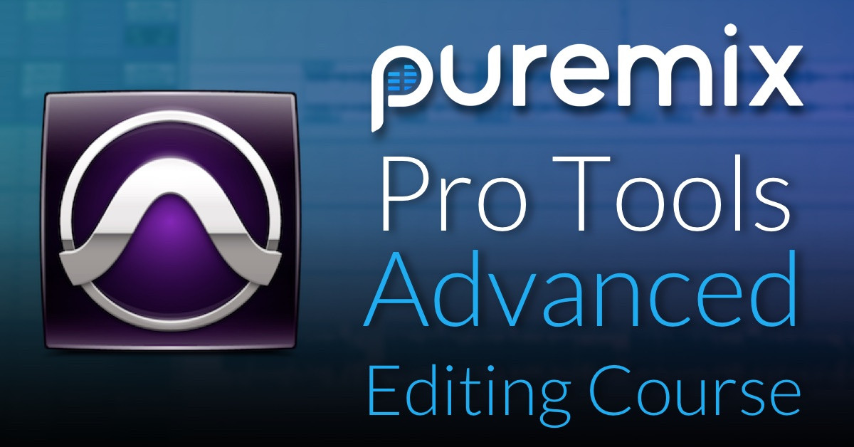 Pro Tools Advanced Editing Online Interactive Course | pureMix net